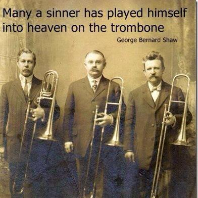 Many a sinner has played himself into Heaven on the Trombone